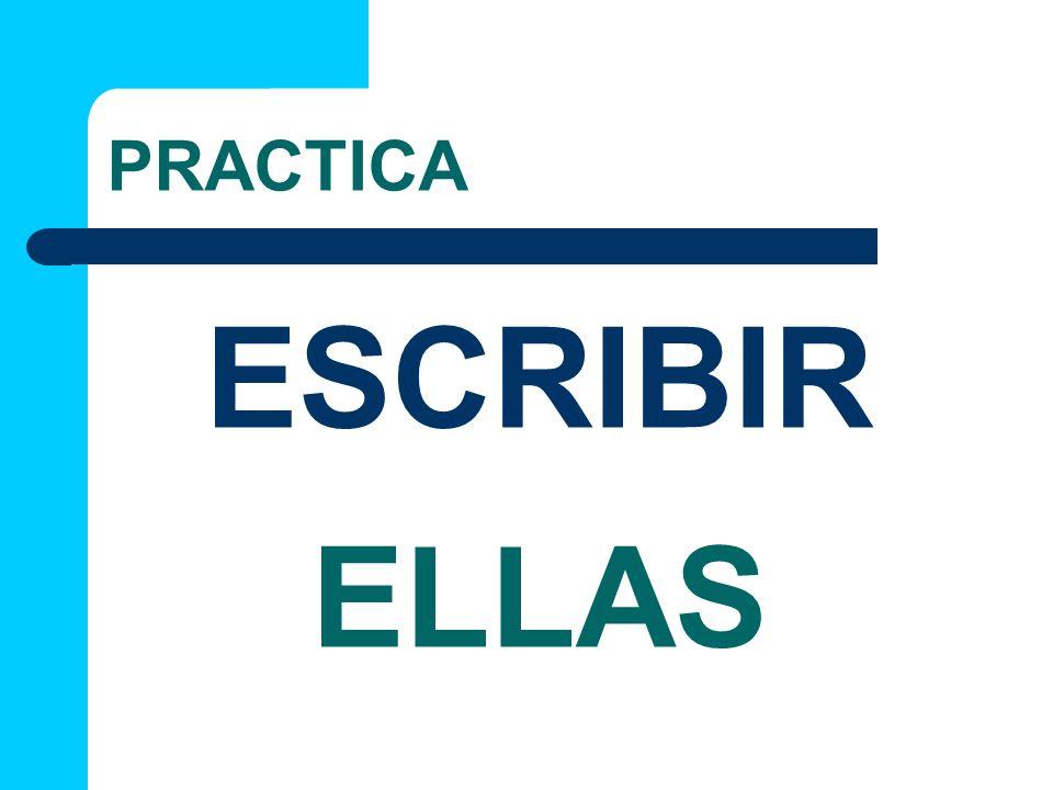 PRACTICA ELLAS ESCRIBIR