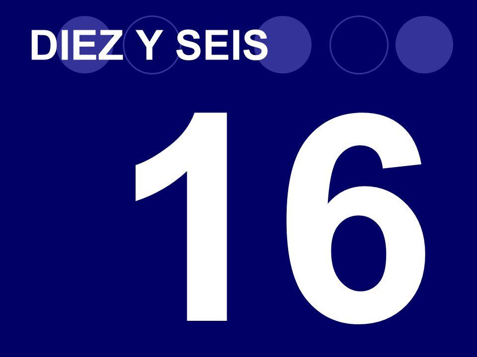 DIEZ Y SEIS 16