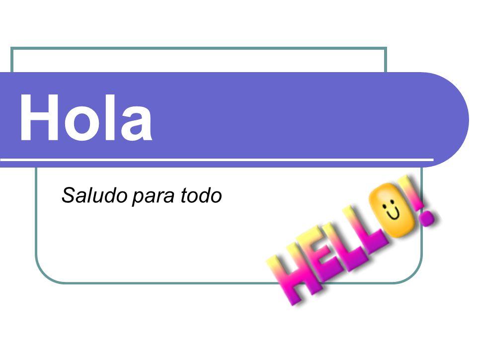 Hola Saludo para todo