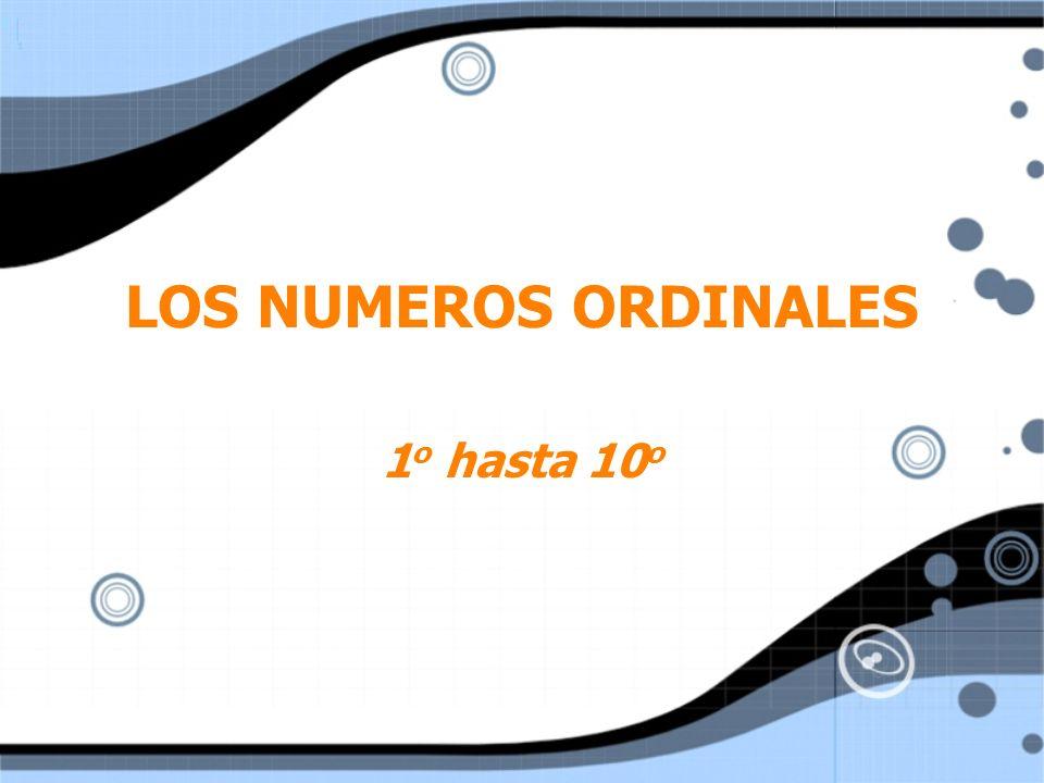 LOS NUMEROS ORDINALES 1 o hasta 10 o