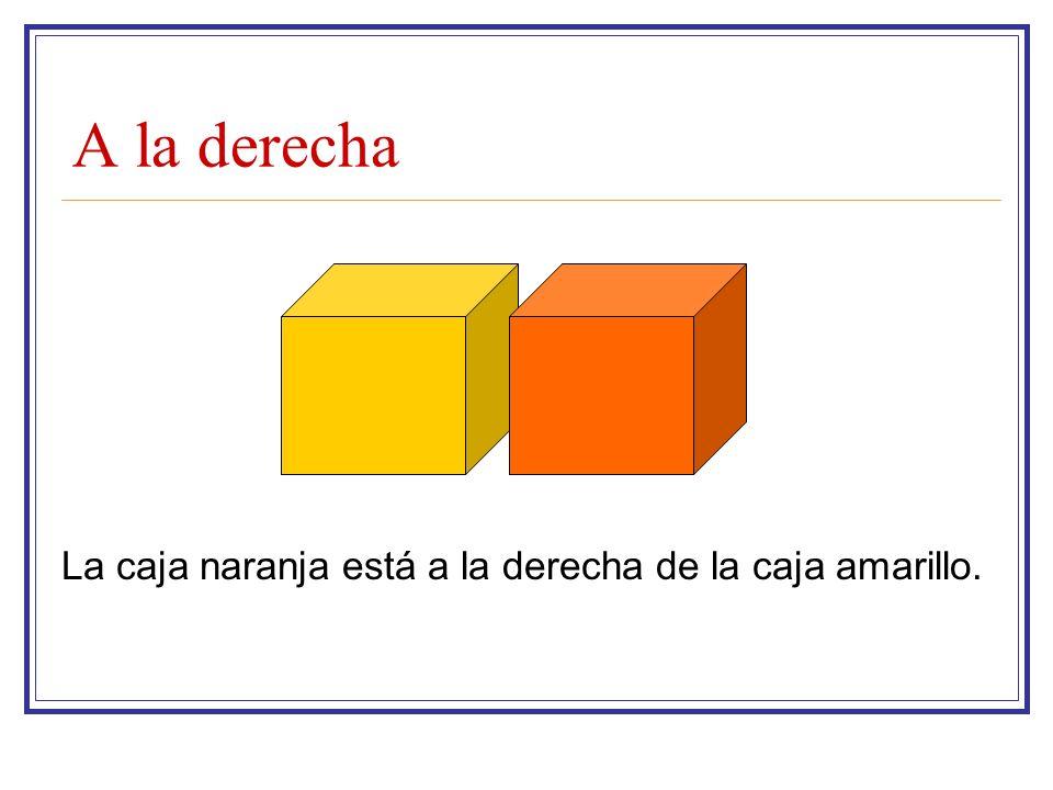 A la derecha La caja naranja está a la derecha de la caja amarillo.