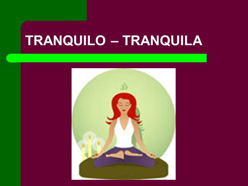 TRANQUILO – TRANQUILA