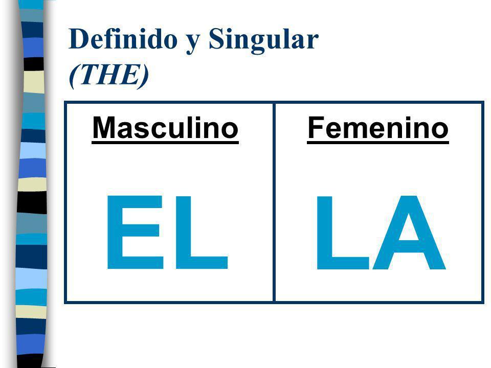 Definido y Singular (THE) Masculino EL Femenino LA