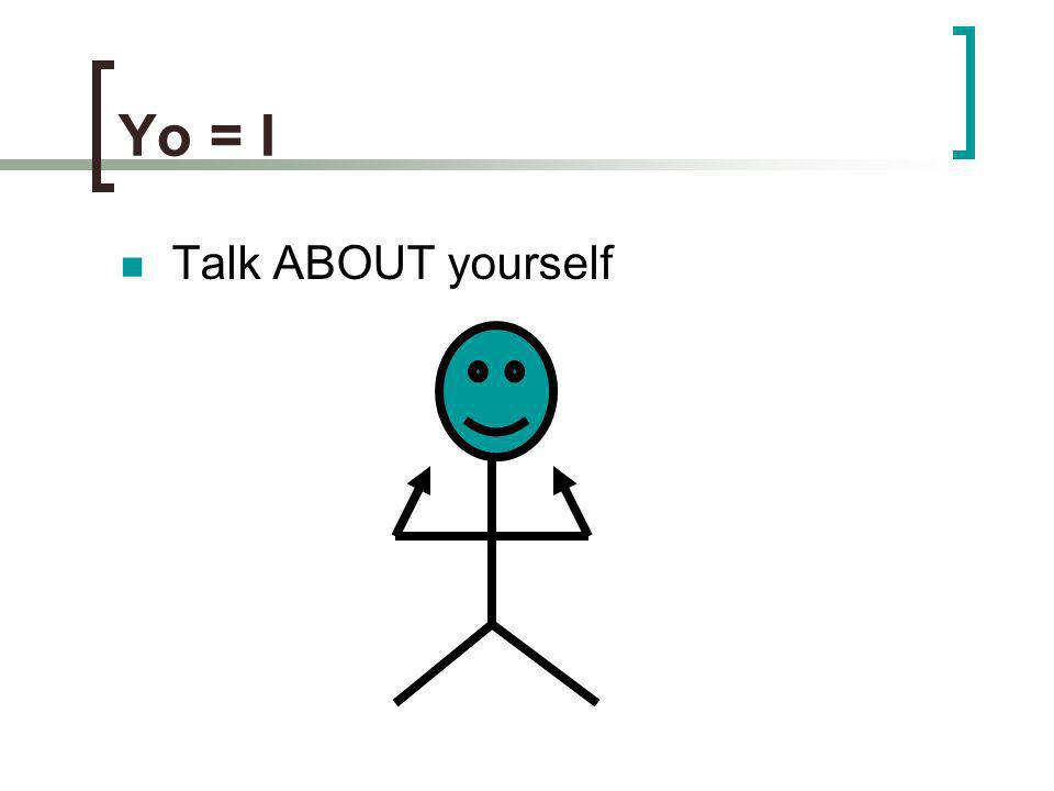 Yo = I Talk ABOUT yourself