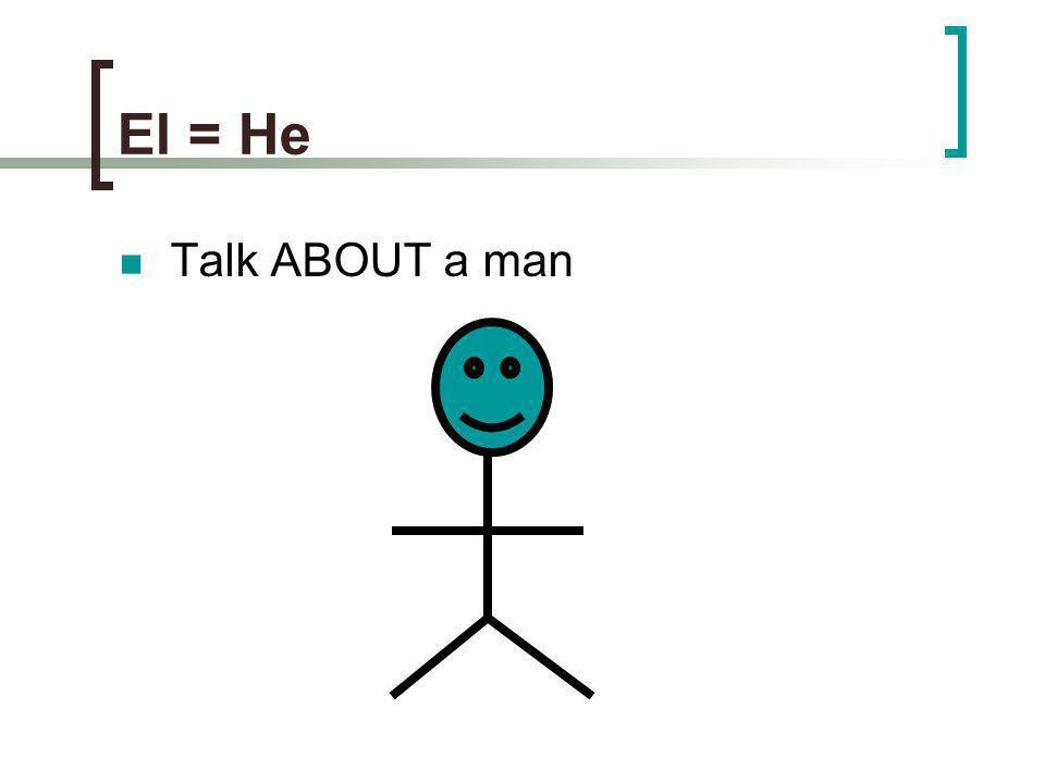 El = He Talk ABOUT a man