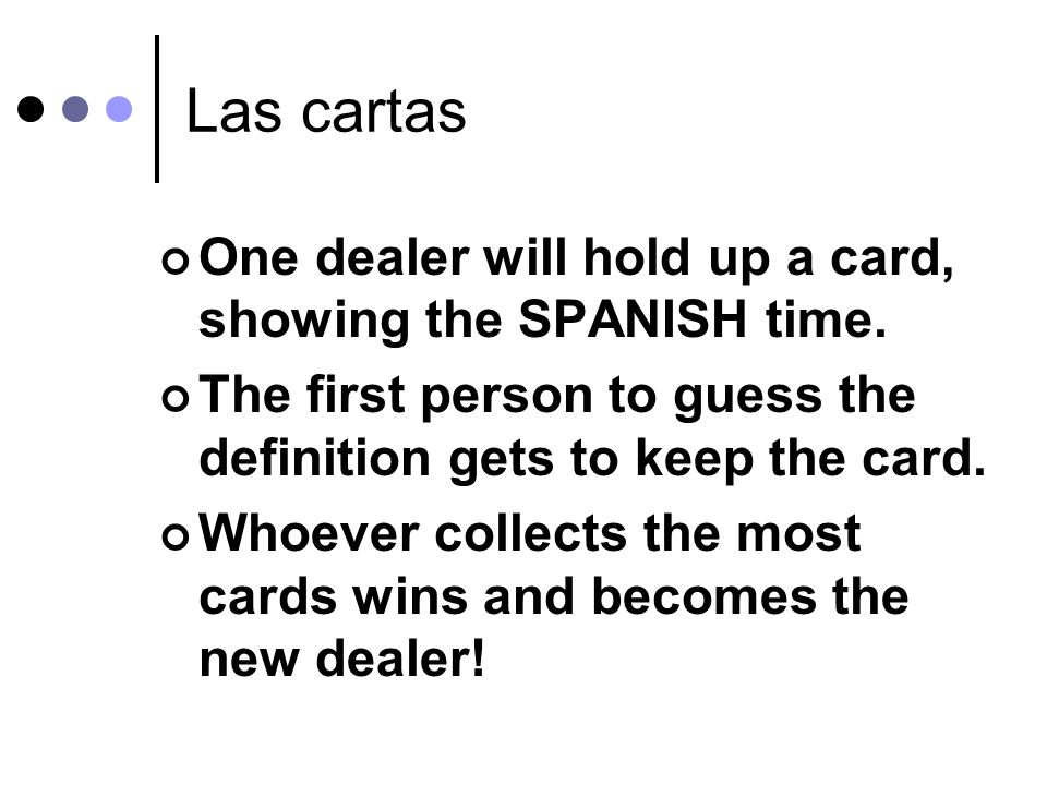 Las cartas One dealer will hold up a card, showing the SPANISH time.