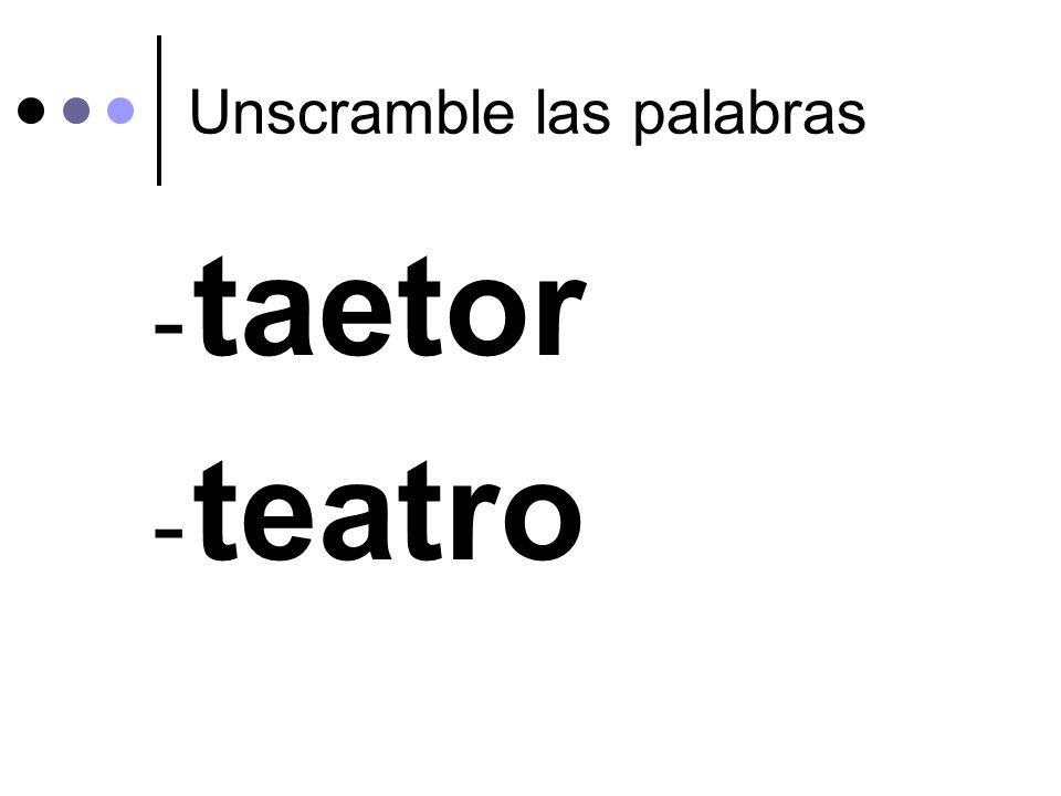 Unscramble las palabras - taetor - teatro