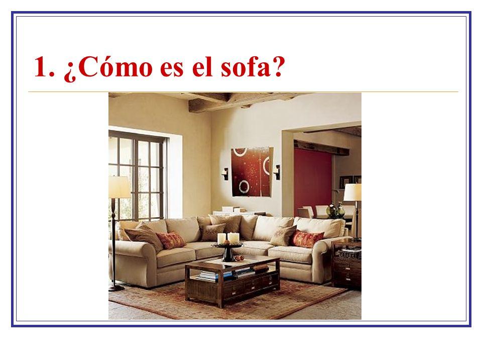 1. ¿Cómo es el sofa?