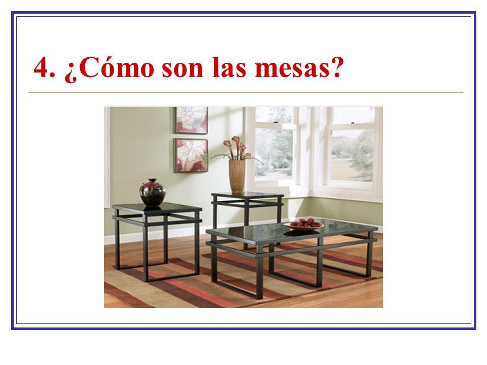 4. ¿Cómo son las mesas?