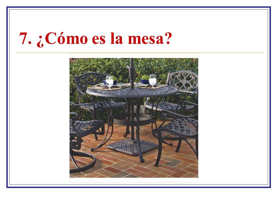 7. ¿Cómo es la mesa?