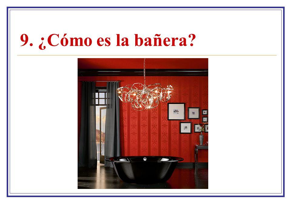 9. ¿Cómo es la bañera?