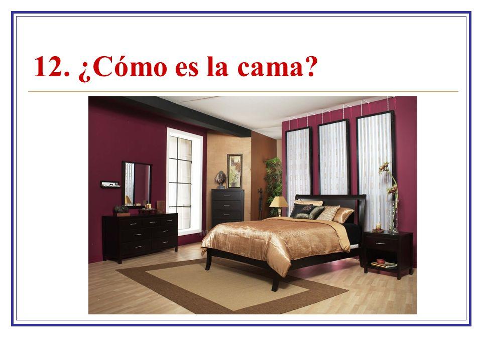 12. ¿Cómo es la cama?