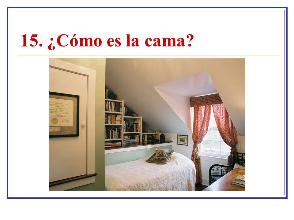 15. ¿Cómo es la cama?