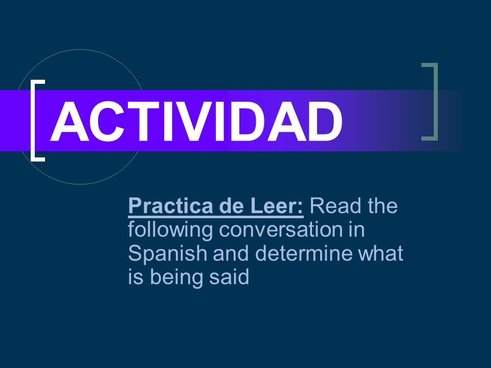 ACTIVIDAD Practica de Leer: Read the following conversation in Spanish and determine what is being said
