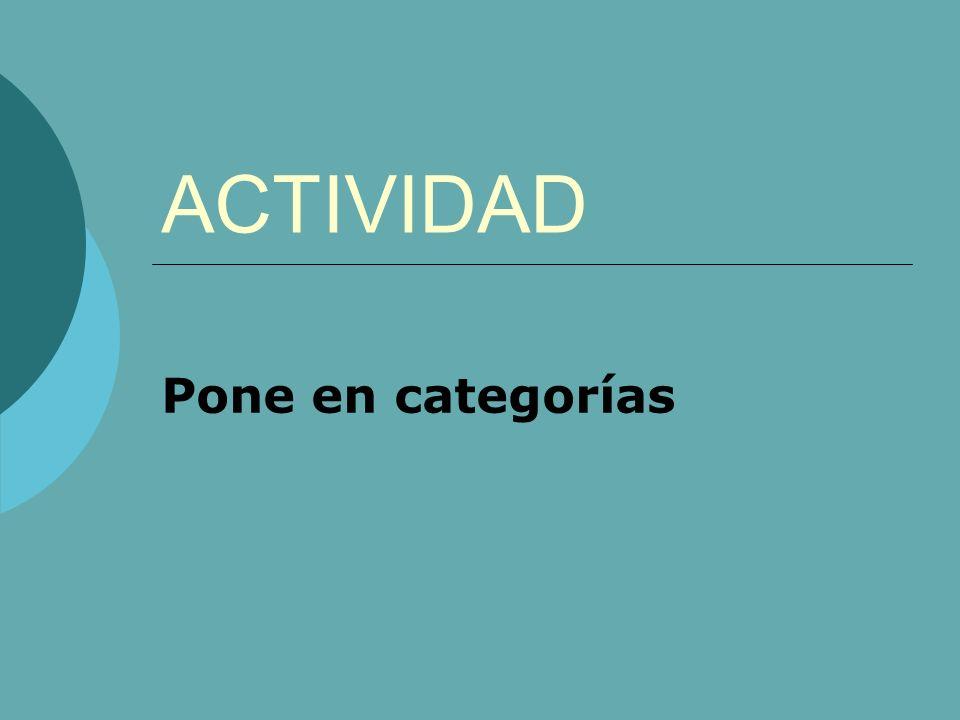 ACTIVIDAD Pone en categorías