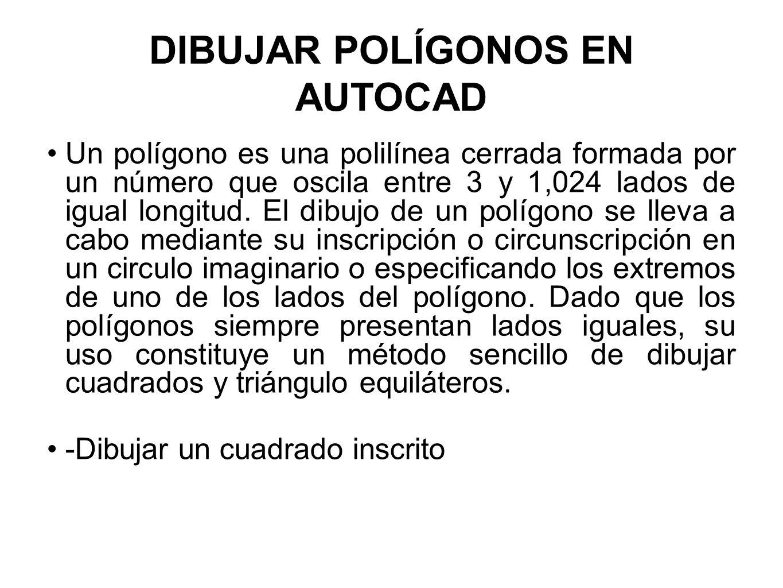 DIBUJAR POLÍGONOS EN AUTOCAD Un polígono es una polilínea cerrada formada por un número que oscila entre 3 y 1,024 lados de igual longitud. El dibujo