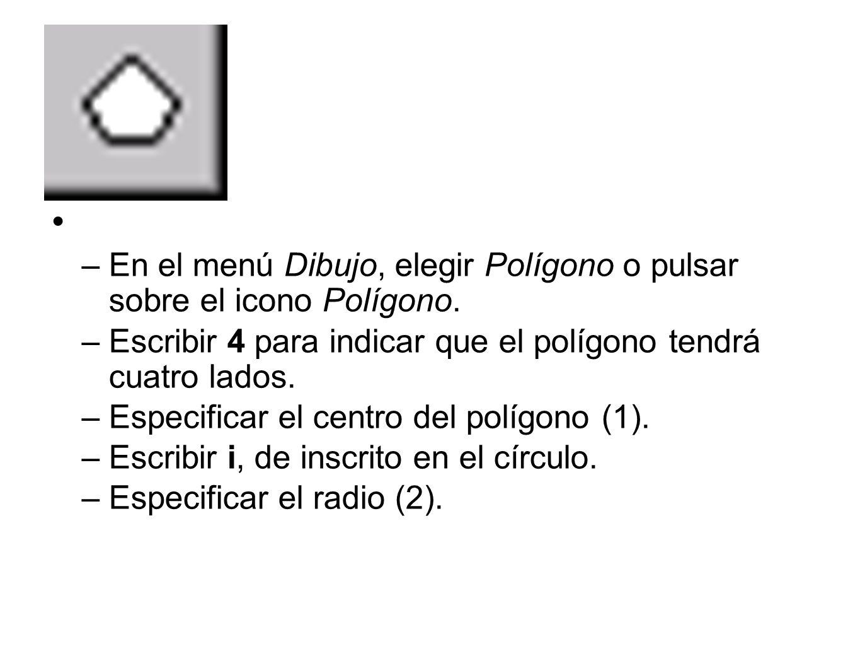 –En el menú Dibujo, elegir Polígono o pulsar sobre el icono Polígono. –Escribir 4 para indicar que el polígono tendrá cuatro lados. –Especificar el ce
