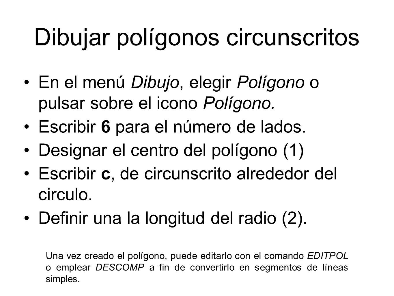 Dibujar polígonos circunscritos En el menú Dibujo, elegir Polígono o pulsar sobre el icono Polígono. Escribir 6 para el número de lados. Designar el c