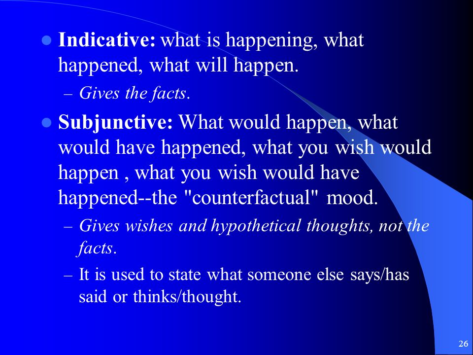 Indicative vs. Subjunctive indicative--for stating facts subjunctive--for stating possibilities, conjectures,