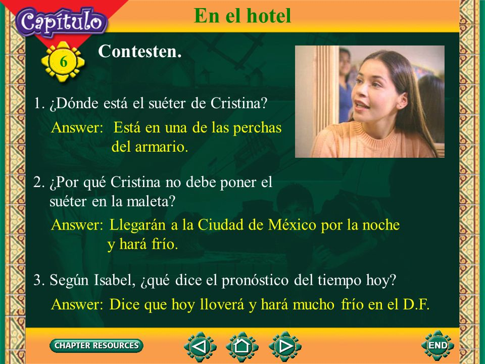 6 Escuchen y miren. En el hotel Click image to view movie.
