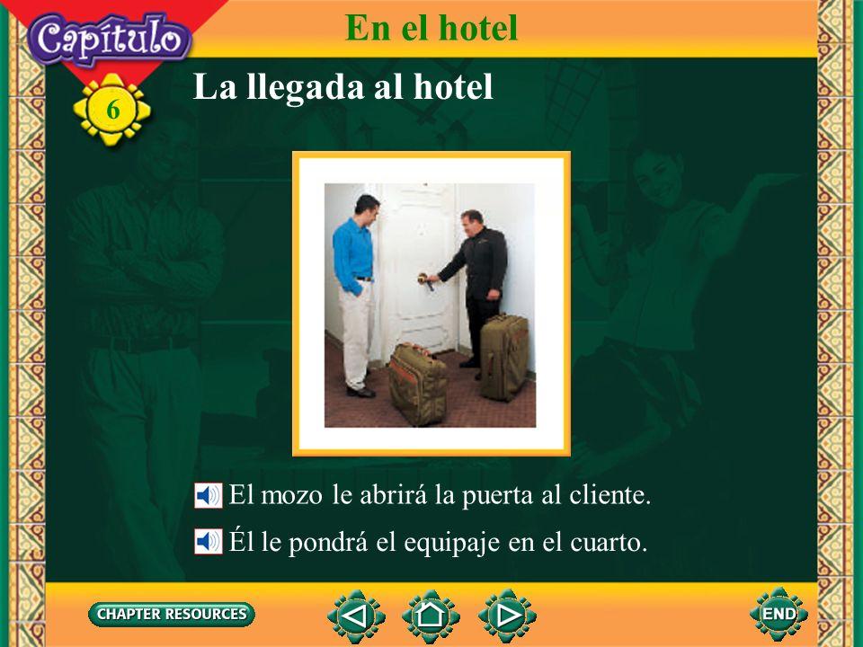 6 La llegada al hotel El mozo le subirá el equipaje. En el hotel Subirá el equipaje en el ascensor. el ascensor, el elevador el botones, el mozo