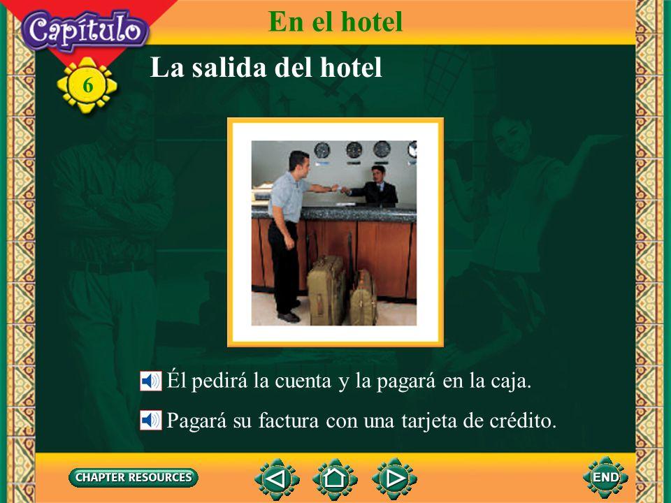 6 La salida del hotel Diego saldrá del hotel hoy. En el hotel Tendrá que abandonar el cuarto antes del mediodía.