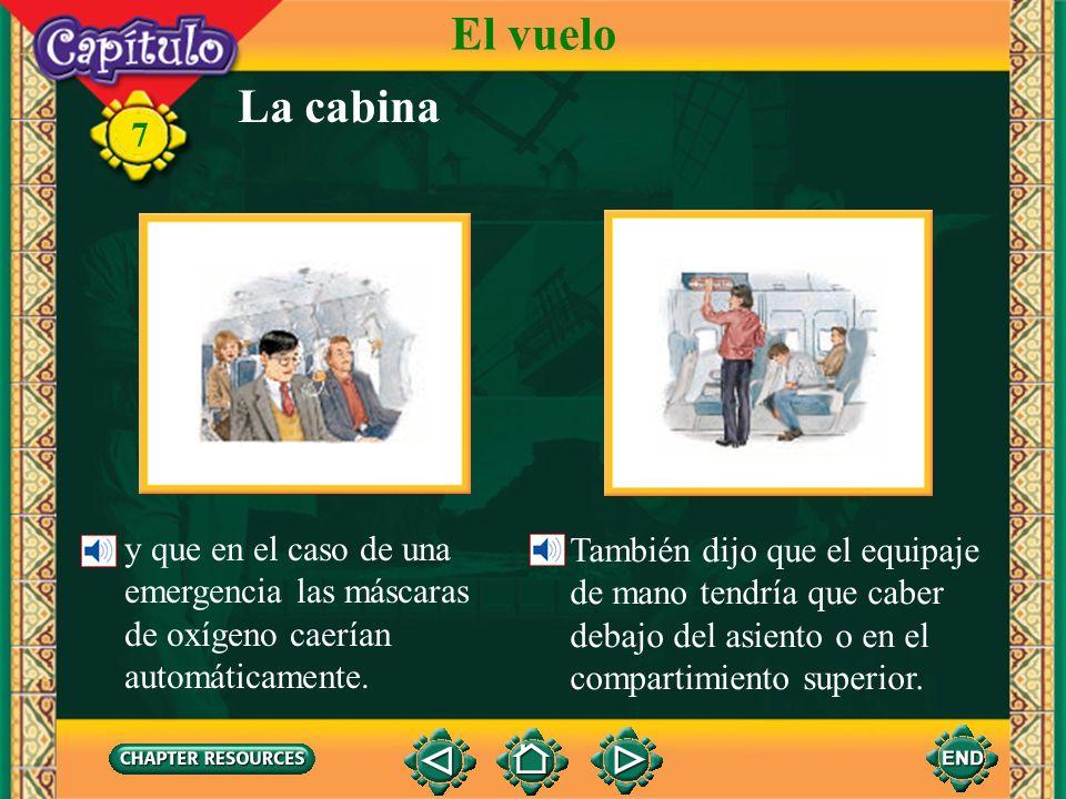 7 Vocabulario Describing an airplane el avión de reacción, el jetjet (Spanish-English) El vuelo la avionetasmall airplane el helicópterohelicopter la cabina de mando, la cabina de vuelo cockpit la ventanillawindow (airplane)