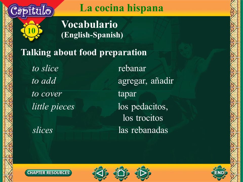 10 Vocabulario Talking about food preparation La cocina hispana to cleanlimpiar to peelpelar to graterallar to dicepicar to cutcortar (English-Spanish