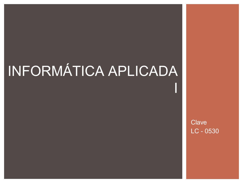 Clave LC - 0530 INFORMÁTICA APLICADA I