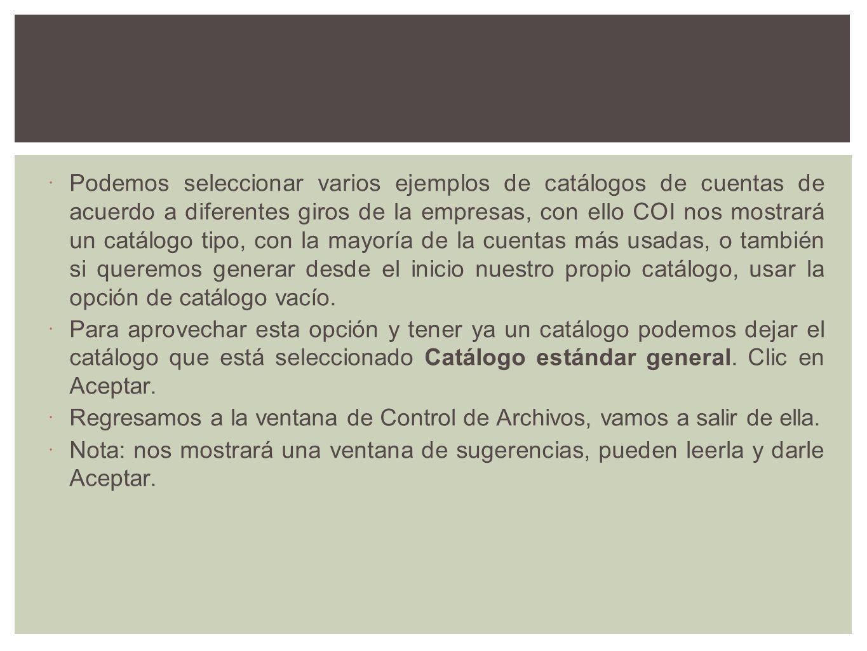Podemos seleccionar varios ejemplos de catálogos de cuentas de acuerdo a diferentes giros de la empresas, con ello COI nos mostrará un catálogo tipo,