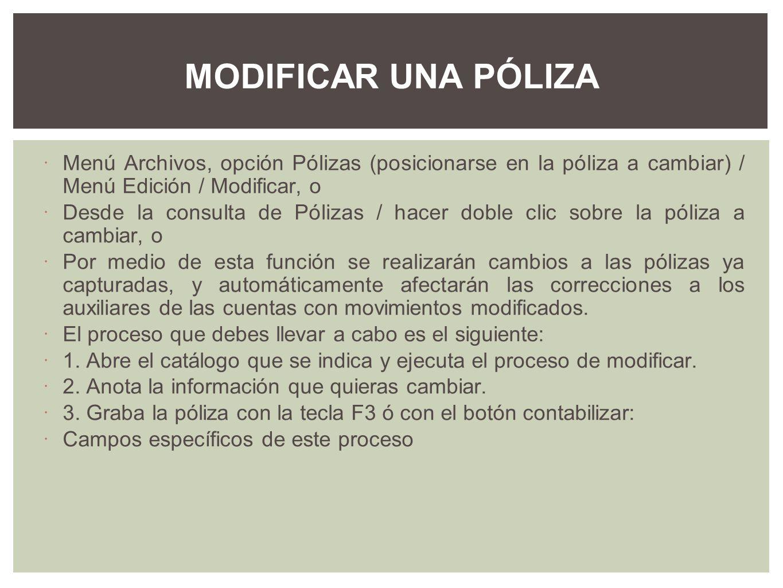 Menú Archivos, opción Pólizas (posicionarse en la póliza a cambiar) / Menú Edición / Modificar, o Desde la consulta de Pólizas / hacer doble clic sobr