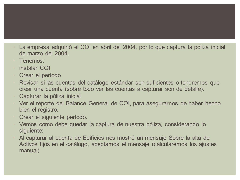 La empresa adquirió el COI en abril del 2004, por lo que captura la póliza inicial de marzo del 2004. Tenemos: instalar COI Crear el período Revisar s