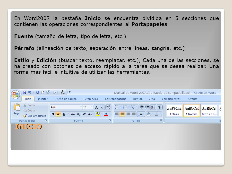 INICIO En Word2007 la pestaña Inicio se encuentra dividida en 5 secciones que contienen las operaciones correspondientes al Portapapeles Fuente (tamañ