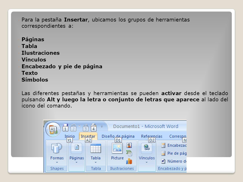 Para la pestaña Insertar, ubicamos los grupos de herramientas correspondientes a: Páginas Tabla Ilustraciones Vínculos Encabezado y pie de página Text