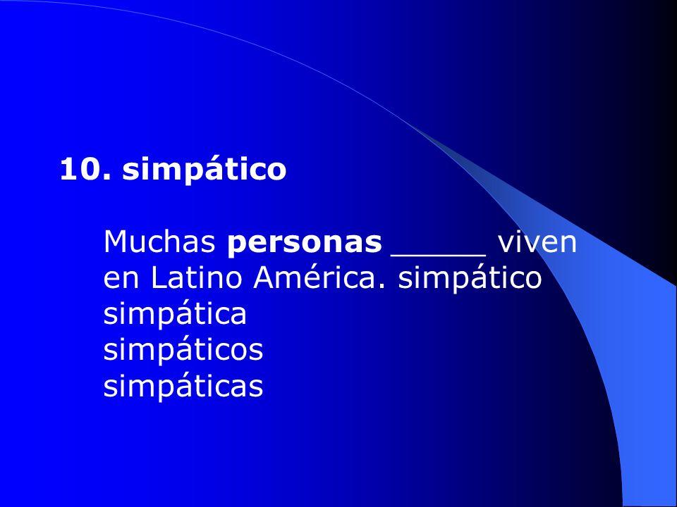 10. simpático Muchas personas _____ viven en Latino América.