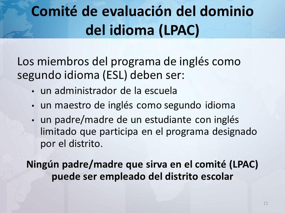 Comité de evaluación del dominio del idioma (LPAC) Los miembros del programa de inglés como segundo idioma (ESL) deben ser: un administrador de la escuela un maestro de inglés como segundo idioma un padre/madre de un estudiante con inglés limitado que participa en el programa designado por el distrito.