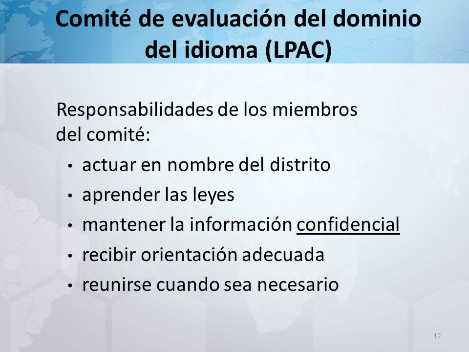 Comité de evaluación del dominio del idioma (LPAC) Responsabilidades de los miembros del comité: actuar en nombre del distrito aprender las leyes mantener la información confidencial recibir orientación adecuada reunirse cuando sea necesario 12