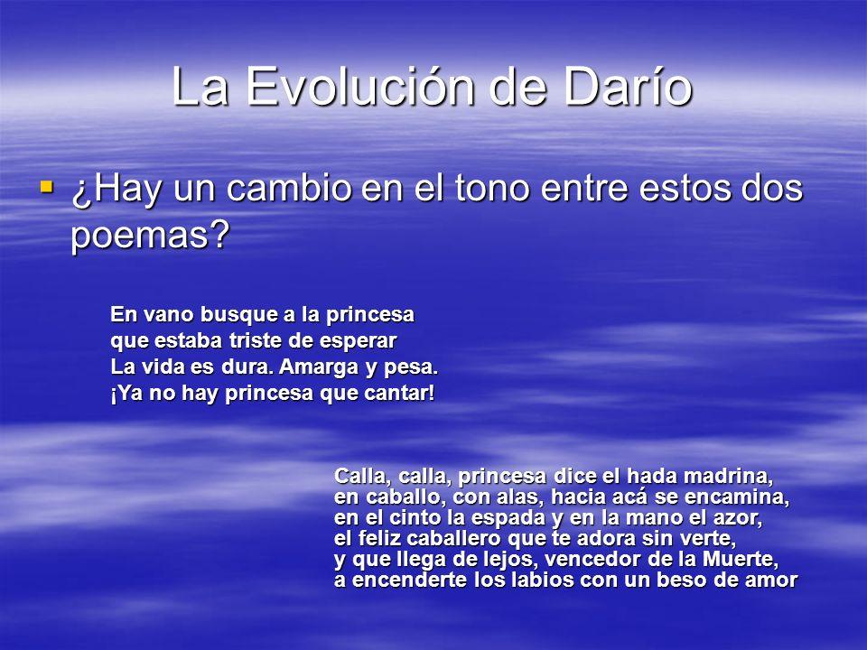 La Evolución de Darío ¿Hay un cambio en el tono entre estos dos poemas? ¿Hay un cambio en el tono entre estos dos poemas? En vano busque a la princesa