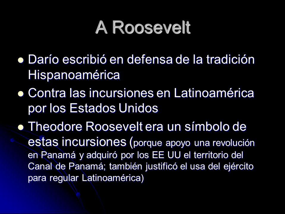 A Roosevelt Darío escribió en defensa de la tradición Hispanoamérica Darío escribió en defensa de la tradición Hispanoamérica Contra las incursiones e