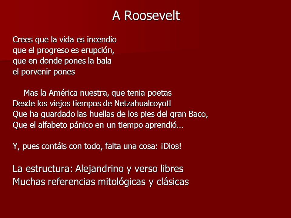 A Roosevelt Crees que la vida es incendio que el progreso es erupción, que en donde pones la bala el porvenir pones Mas la América nuestra, que tenia