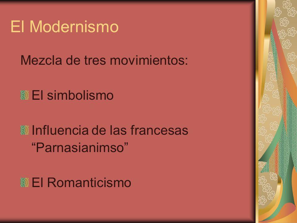 El Modernismo Mezcla de tres movimientos: El simbolismo Influencia de las francesas Parnasianimso El Romanticismo