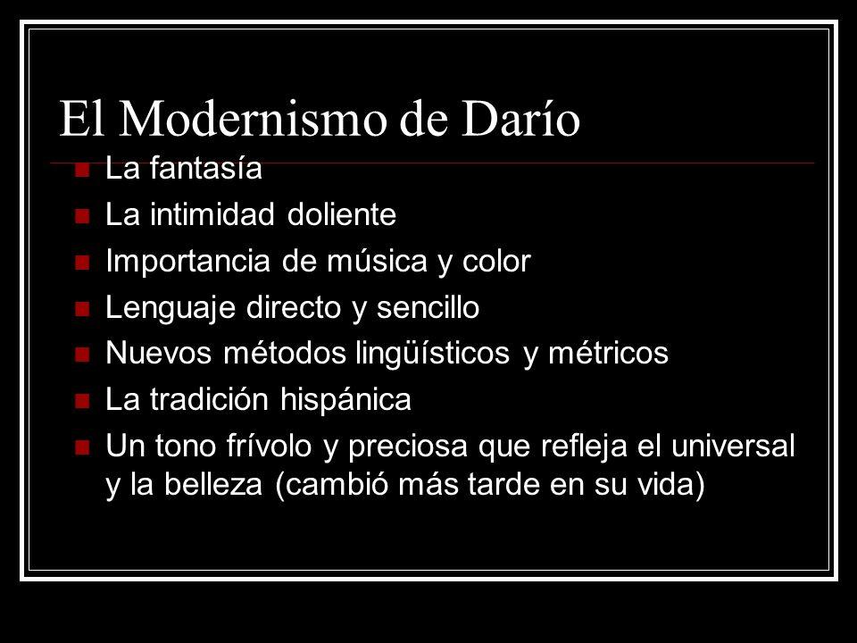 El Modernismo de Darío La fantasía La intimidad doliente Importancia de música y color Lenguaje directo y sencillo Nuevos métodos lingüísticos y métri
