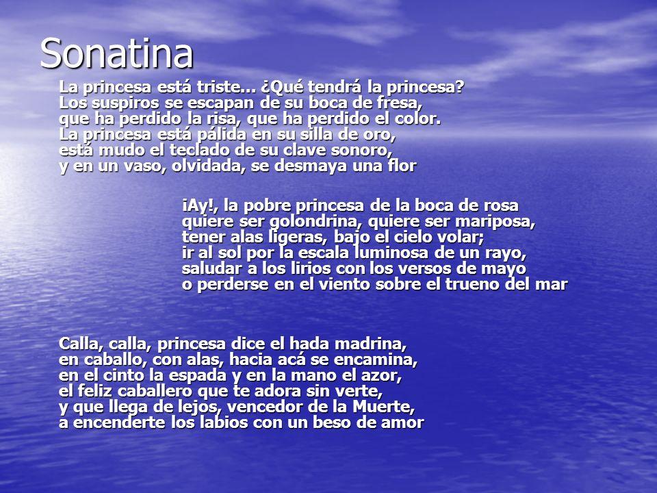 Sonatina La princesa está triste... ¿Qué tendrá la princesa? Los suspiros se escapan de su boca de fresa, que ha perdido la risa, que ha perdido el co