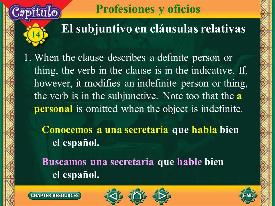 14 El subjuntivo en cláusulas relativas 1. A grouping of words that modifies a noun is called a relative clause. A relative clause can modify or descr