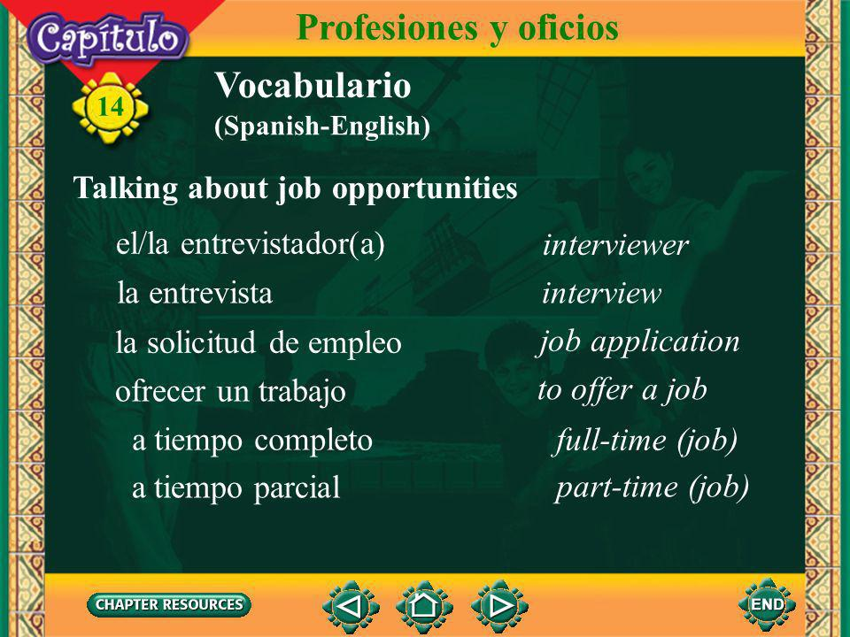 14 Vocabulario Talking about job opportunities Profesiones y oficios un puesto el anuncio el departamento de recursos humanos el/la candidato(a), el/la aspirante advertisement human resources department candidate position (Spanish-English)