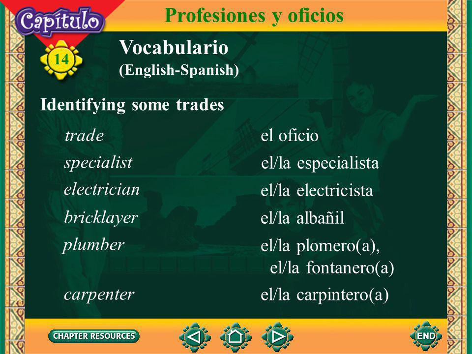 14 Vocabulario Talking about some professions Profesiones y oficios la profesión el título universitario el/la ingeniero(a) el/la arquitecto(a) university degree engineer architect profession (English-Spanish)
