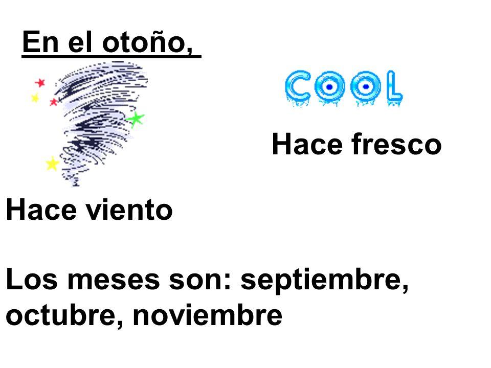 En el otoño, Hace viento Hace fresco Los meses son: septiembre, octubre, noviembre