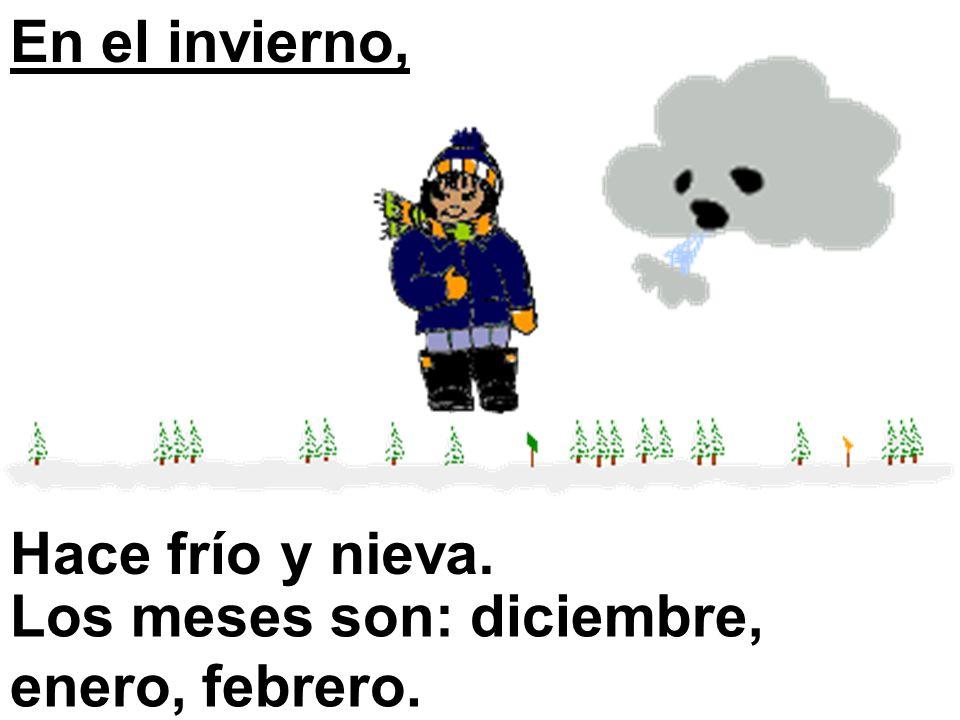 En el invierno, Hace fríoy nieva. Los meses son: diciembre, enero, febrero.