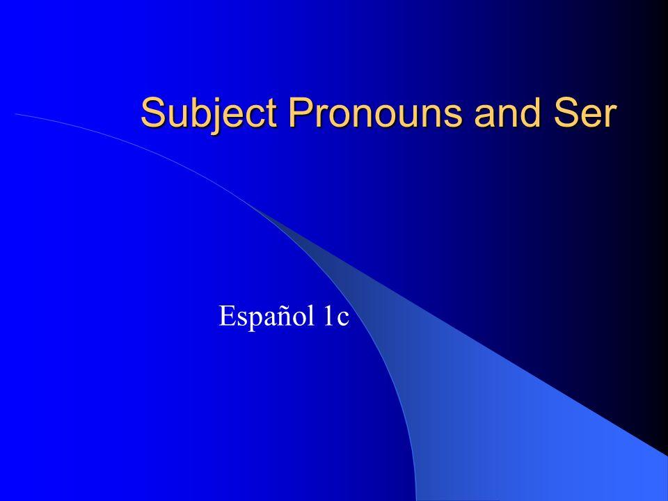 Subject Pronouns and Ser Español 1c