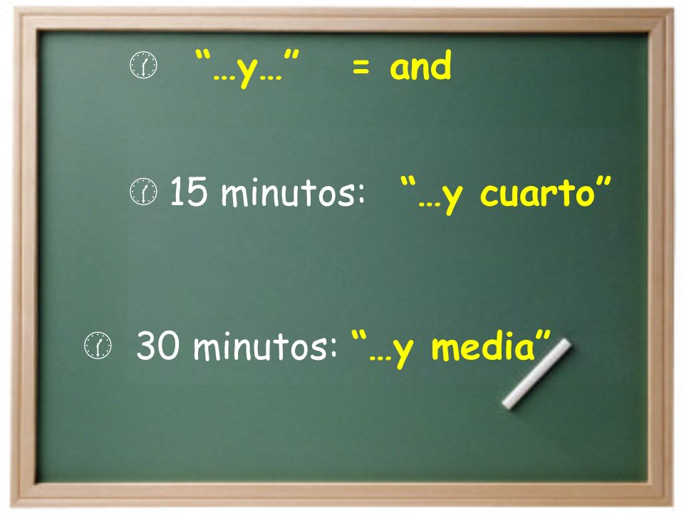 30 minutos: …y media …y… = and 15 minutos: …y cuarto